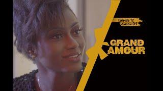 Grand Amour - Episode 12 - Saison 01 [Partie 1]