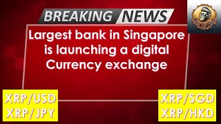 BREAKING NEWS: The largest bank in Singapore is launching a digital currency exchange - XRP INCLUDED