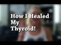 I HEALED MY THYROID NATURALLY | foods that cure hypothyroidism naturally