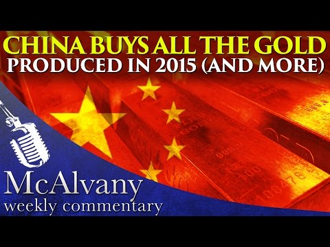 China Buys All the Gold Produced in 2015 (and more) | McAlvany Commentary 2016