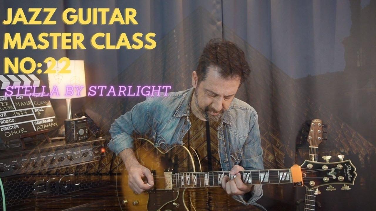 JAZZ GUITAR MASTER CLASS NO:22 / Stella By Starlight / Ses Dizileri ve Arpejler