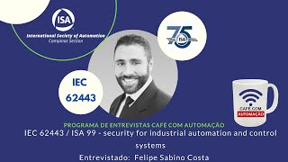 IEC 62443 ISA 99 - security for industrial automation and control systems - Felipe Costa