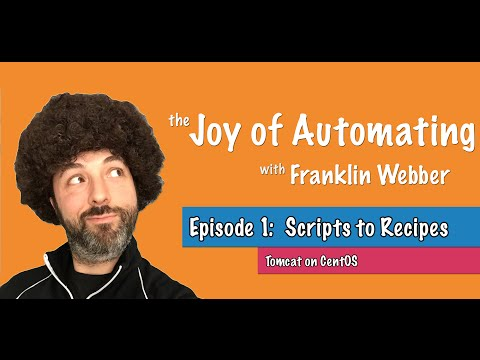 The Joy of Automating - (1) From Scripts to Recipes - Tomcat 8 on Centos 7