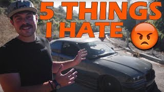 5 THINGS I HATE ABOUT MY E36 M3!