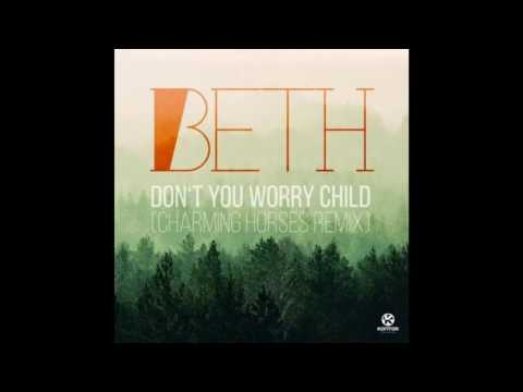 Beth - Don't You Worry Child (Charming Horses Remix Edit)