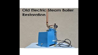 Old Electric Steam Boiler  Restoration