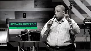 Revealed Anew Pt. 2 - Pastor Ray Harrison