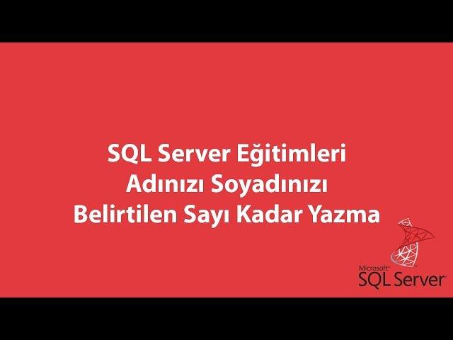 SQL Server'da Adınızı Soyadınızı Belirtilen Sayı Kadar Yazma