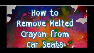 How to Remove Melted Crayon Stains from Car Seats