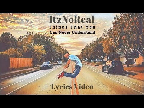 ItzNoReal - Things That You Can Never Understand