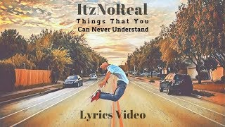 "ItzNoReal - ""Things That You Can Never Understand"" [Lyrics Video]"