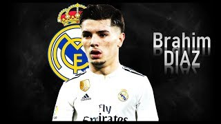 BRAHIM DIAZ - Welcome to Real Madrid?! Goals & Skills   2018