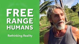Rethinking Reality: Free Ranged Humans | Dr. Robert Cassar