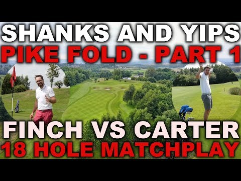 SHANKS AND YIPS! Pike Fold - Finch vs Carter - Part One
