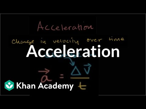 Acceleration   One-dimensional motion   Physics   Khan Academy