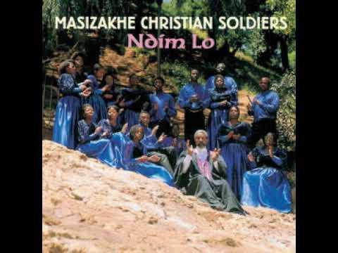 Masizakhe Christian Soldiers - Ndim Lo