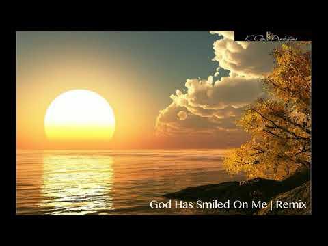 God Has Smiled On Me | Remix