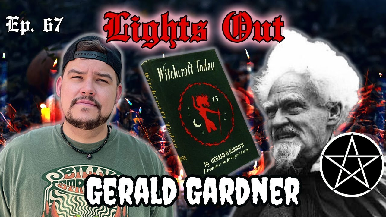 """Gerald Gardner: The Father Of Witchcraft """"Wicca"""" Performed Rituals Nude? - Lights Out Podcast #67"""