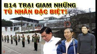Trại tạm giam B14 nơi giam giữ những tù nhân đặc biệt - Nơi giam giữ Đinh La Thăng