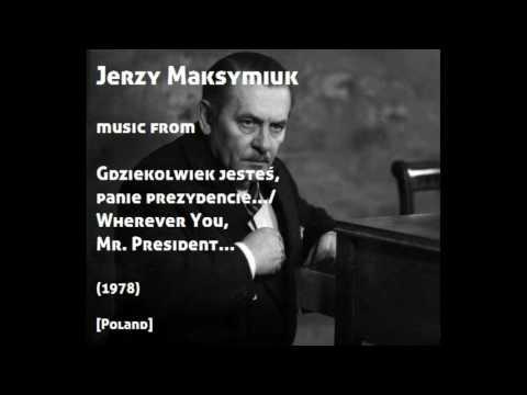 Jerzy Maksymiuk: Gdziekolwiek jesteś, panie prezydencie - Wherever You, Mr. President (1978)