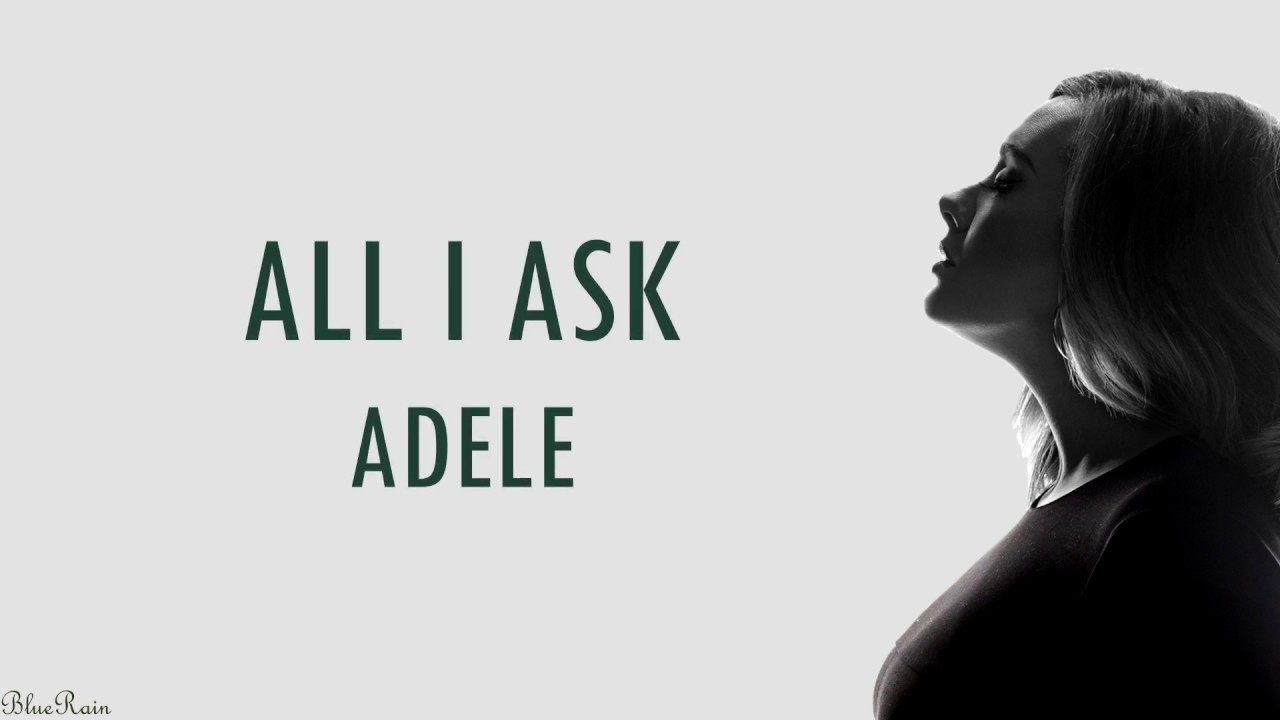 All I Ask - Adele (Lyrics)