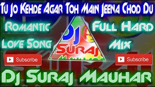 Tu Jo Kehde Agar Toh Main Jeena Chod Du - Most Romantic Love Song Mix Dj Suraj Mauhar
