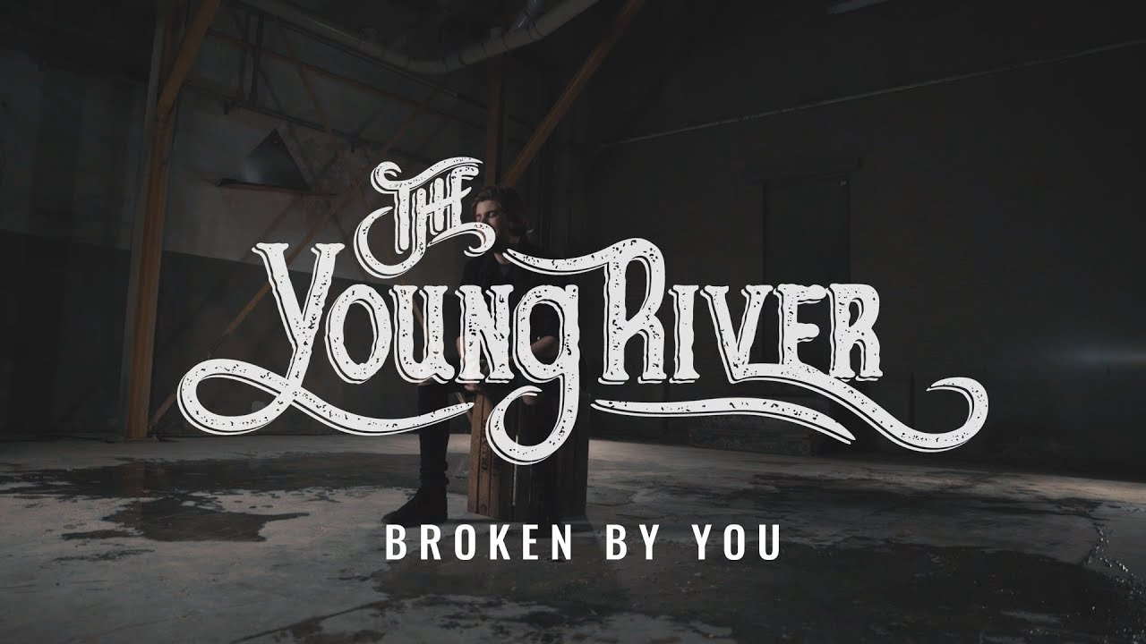 The Young River - Broken By You