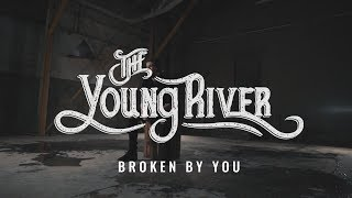 The Young River - Broken By You (Official Video)