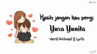 Kasih Jangan Kau Pergi - Yura Yunita    Versi Animasi Lyric