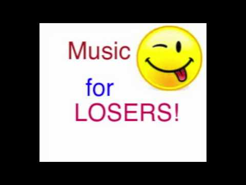 Music for LOSERS!!!