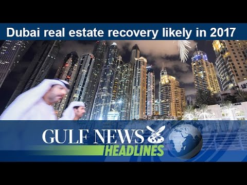 Dubai real estate recovery likely in 2017 - GN Headlines