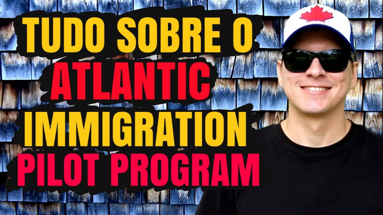Tudo sobre o Atlantic Immigration Pilot Program | Zarillo Neto