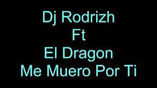 Dj Rodrizh Ft El Dragon - Me Muero Por Ti