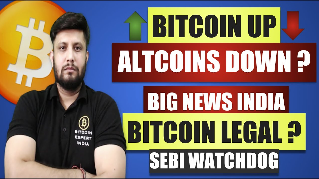 WHAT'S WRONG - BITCOIN UP ALTCOINS DOWN II INDIA CRYPTO BIG NEWS BITCOIN ASSEST CLASS, SEBI WATCHDOG