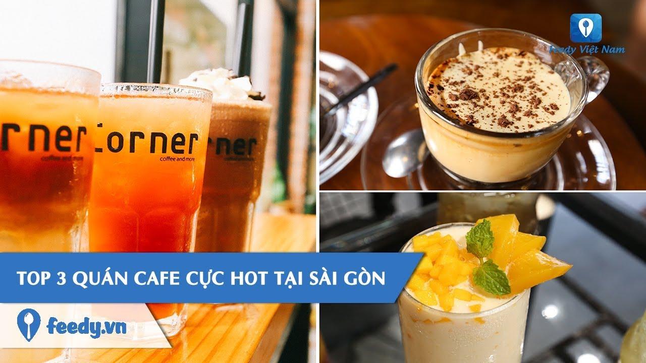 [Review] Top 3 QUÁN CAFE đồ uống ngon – view xịn đẹp tại Sài Gòn   Feedy TV