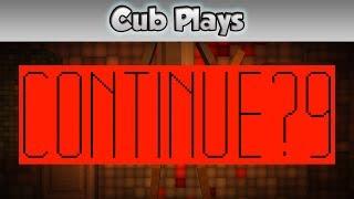 Cub Plays - Continue?9876543210
