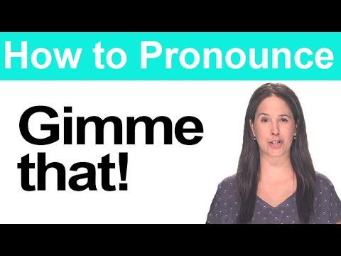 How to Pronounce GIVE ME THAT - 'Gimme' - American English Pronunciation