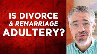 Are You Living in Adultery If You've Been Divorced and Remarried?