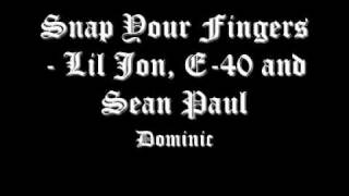 Snap Your Fingers-Lil Jon, E-40 And Sean Paul (Dominic Remix)