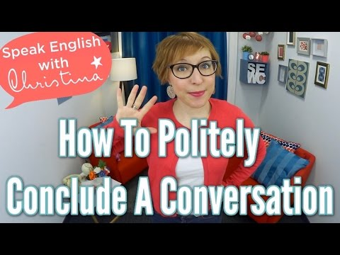 How to politely conclude a conversation in English - Small talk in English
