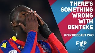 What is wrong with Christian Benteke? [FYP Podcast 247]