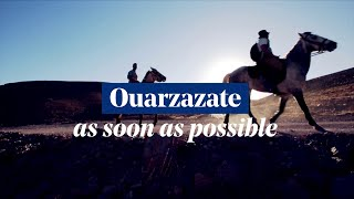 Ouarzazate - Morocco, As soon as possible