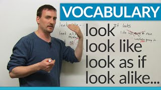 Learn Vocabulary - look, look like, look alike, look as if...