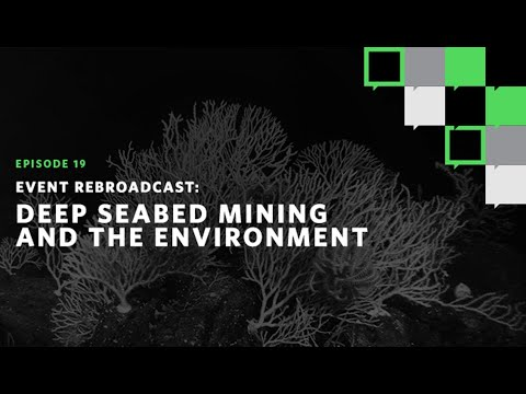 Event Rebroadcast: Deep Seabed Mining and the Environment