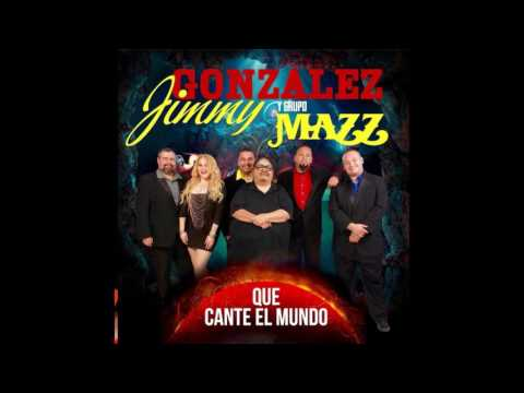 JIMMY GONZALEZ Y GRUPO MAZZ - Que Cante El Mundo (05.Jimmy and Jay Meddley) 2016