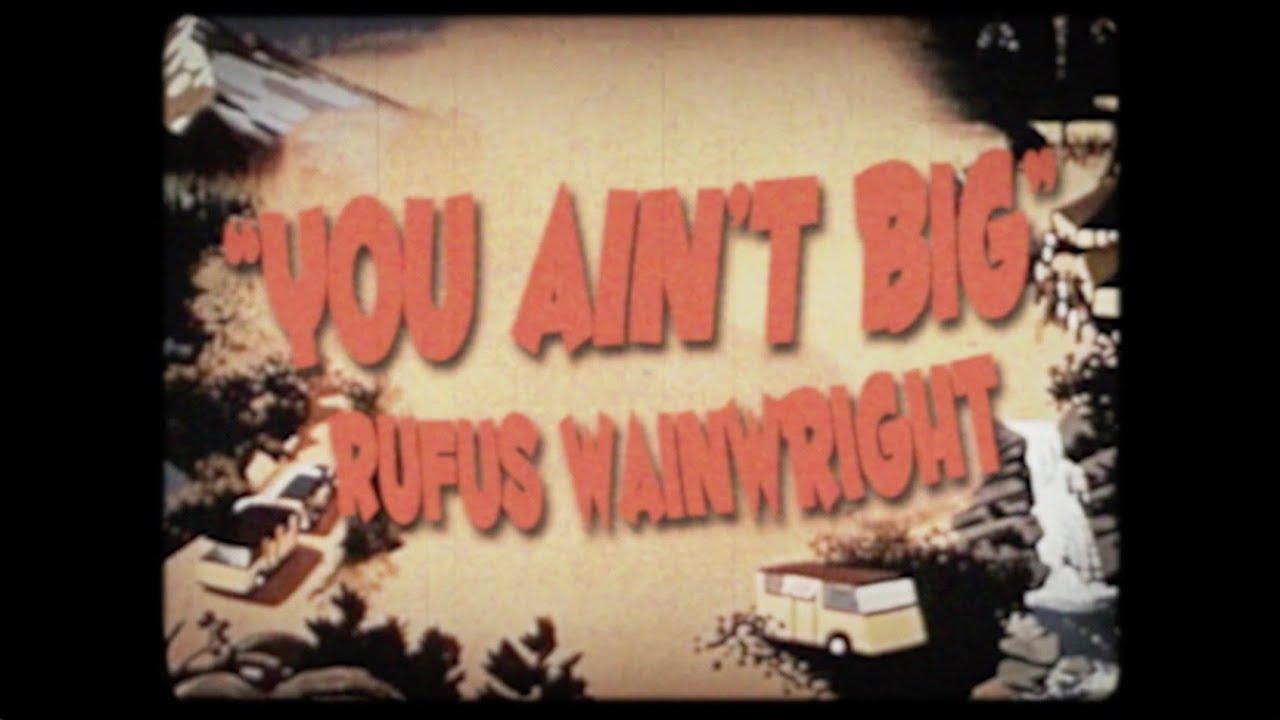 Rufus Wainwright - You Ain't Big