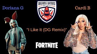 "Dreams Gaming Presents: ""I Like It (DG Remix)""-Fortnite, Doriana Grande, Cardi B"