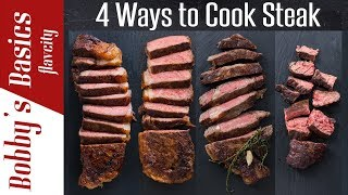 4 Ways To Cook The Best Steak Of Your Life - Bobby's Kitchen Basics