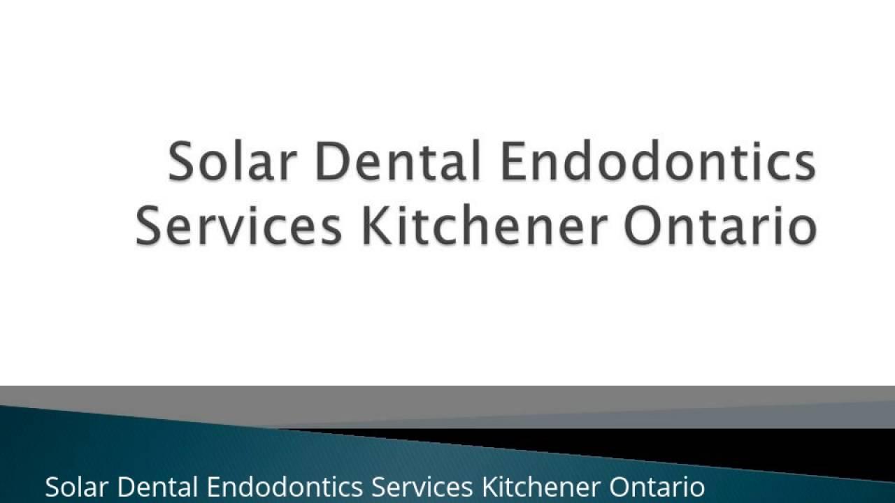 Solar Dental Endodontics Services Kitchener Ontario 519-893-2790 ...