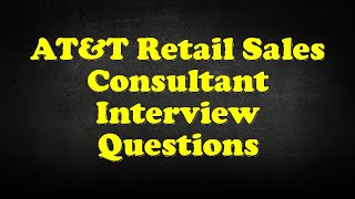 AT&T Retail Sales Consultant Interview Questions